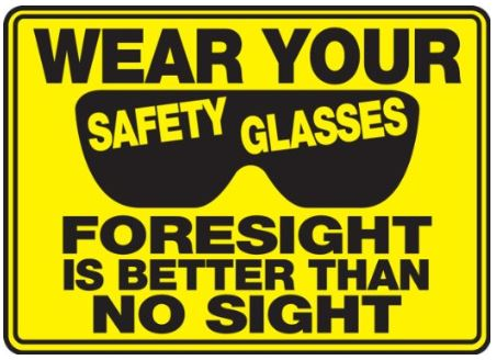 Construction sign that says to Wear Your Safety Glasses, Foresight is Better than no Sight.
